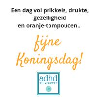 ADHD koningsdag ADHD bij Vrouwen